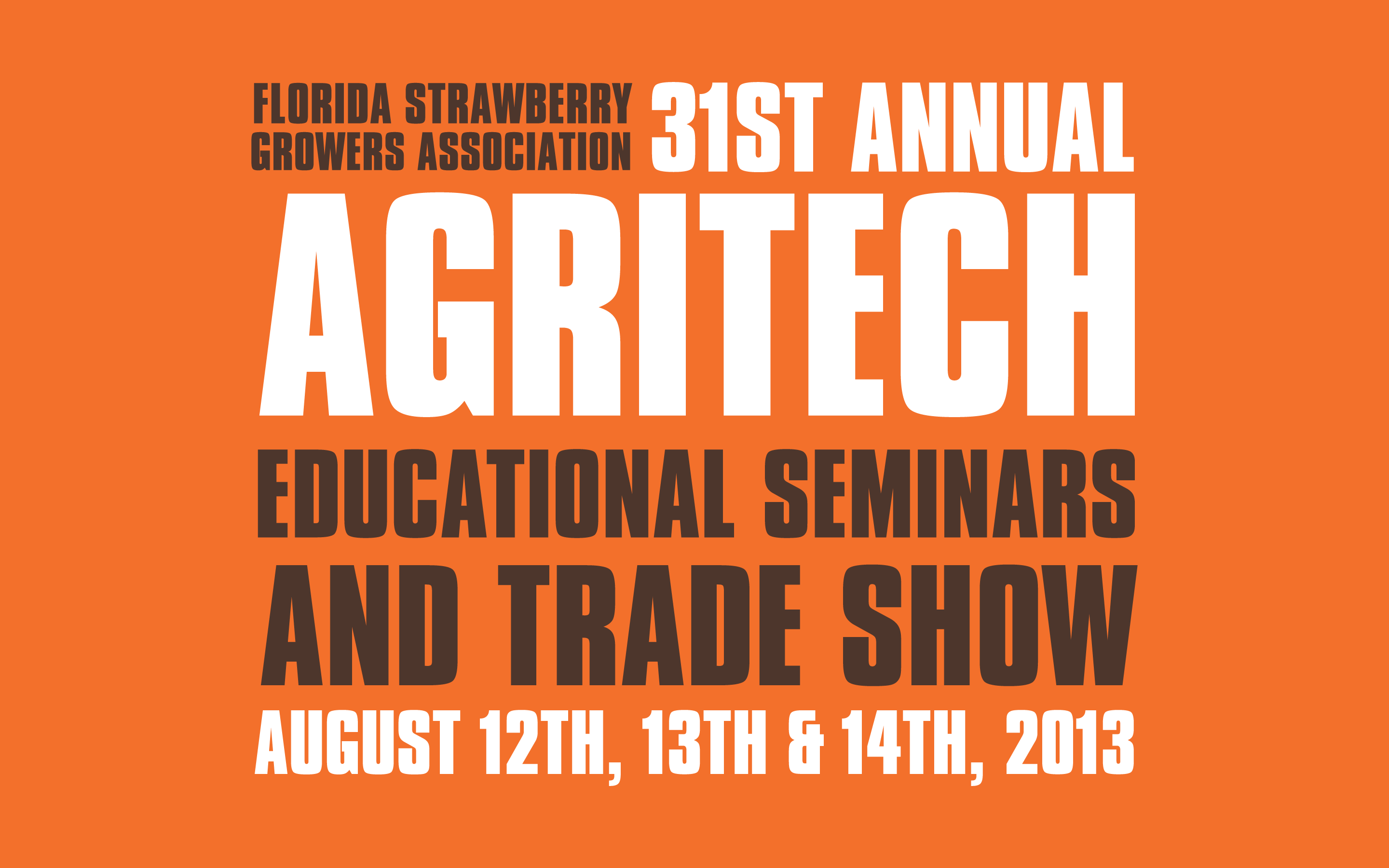 The 31st annual Agritech is hosted by the Florida Strawberry Growers Association and runs August 12-14, 2013 at the John R. Trinkle Building in Plant City, FL.